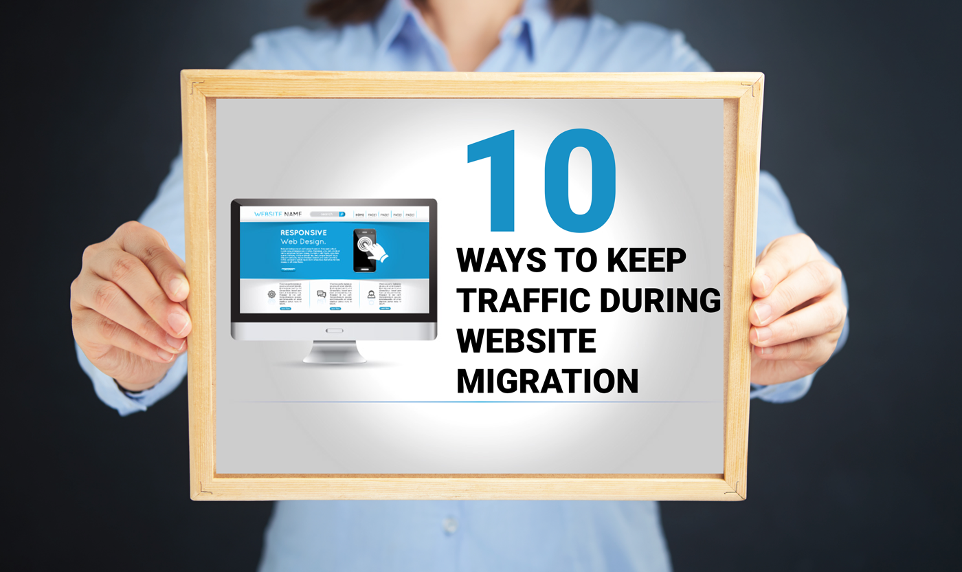 Checklist of 10 Ways to Keep Traffic during Website Migration