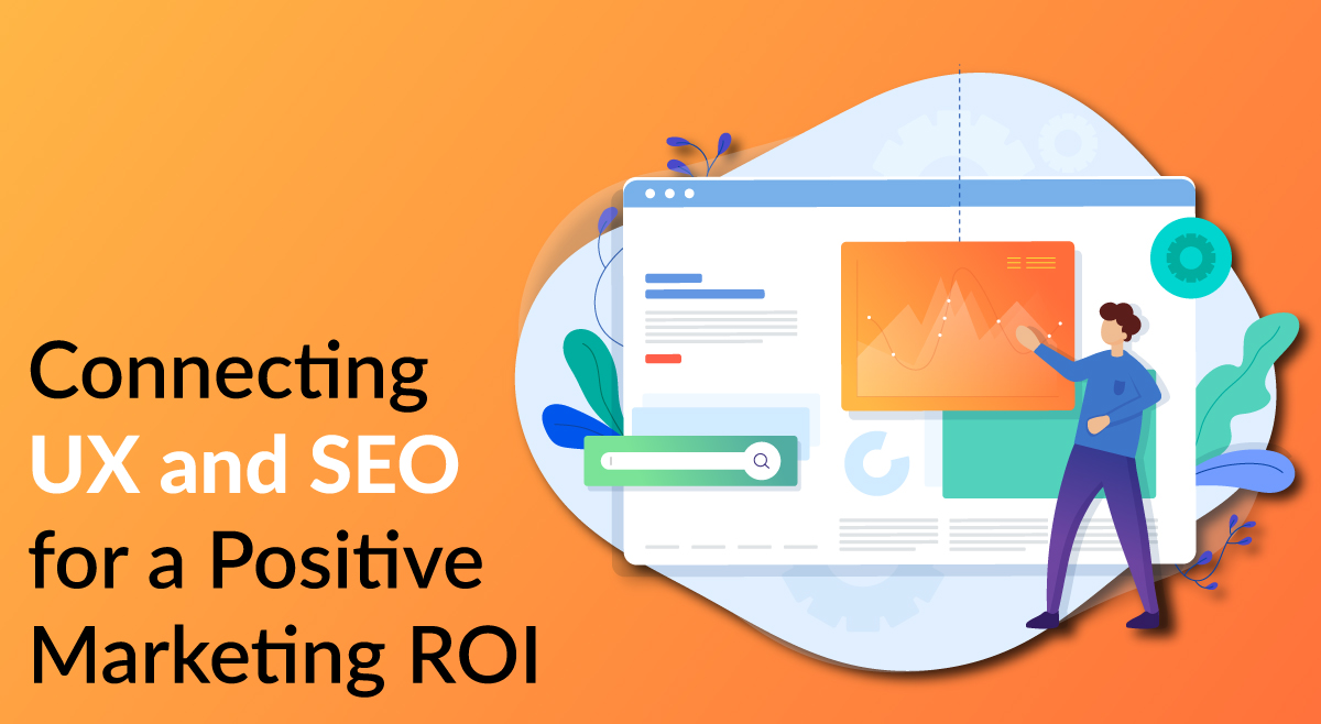 Connecting UX and SEO for a Positive Marketing ROI