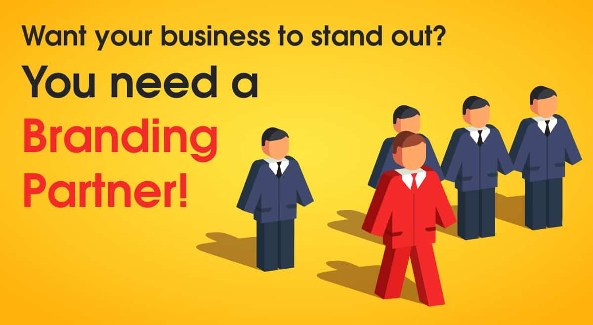 Want your business to stand out? You need a branding partner!