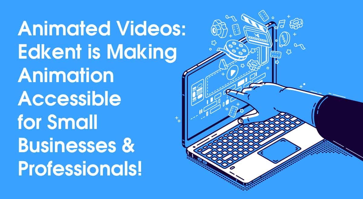 Animated Videos: Edkent is Making Animation Accessible for Small Businesses and Professionals!