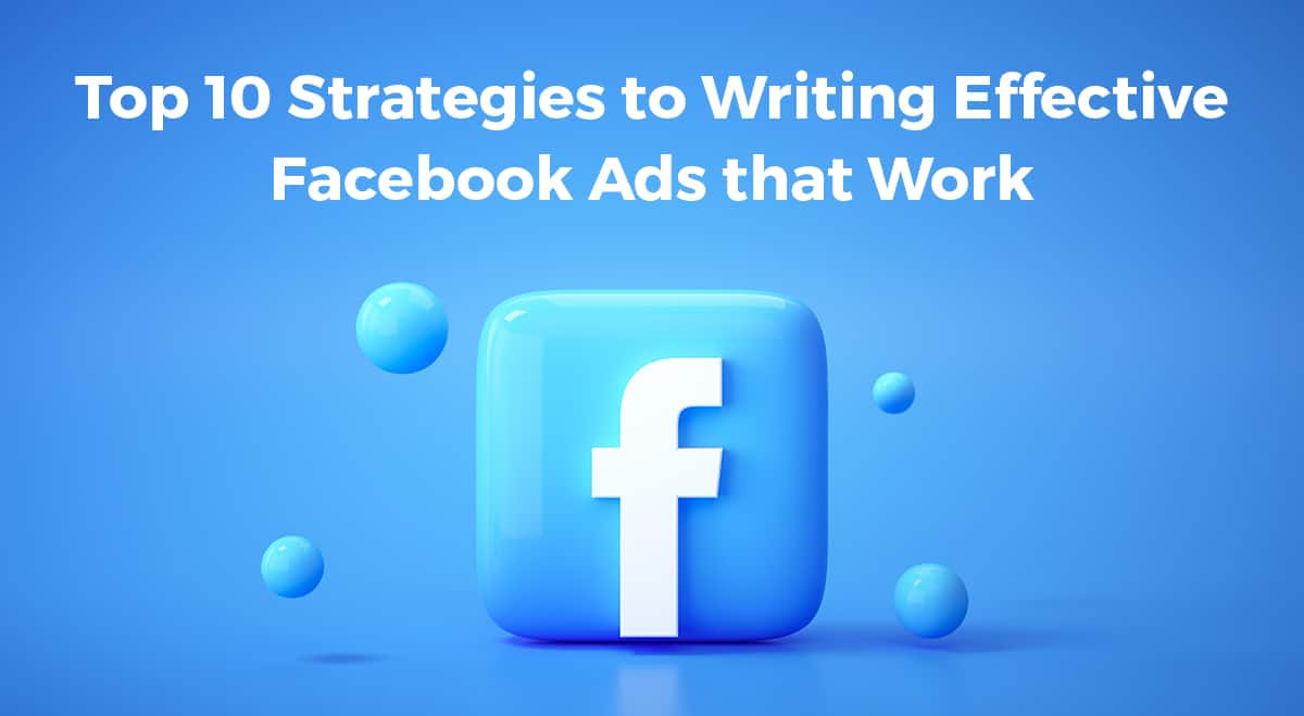 Top 10 Strategies to Writing Effective Facebook Ads that Work
