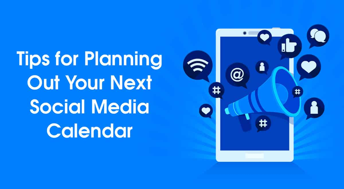 Tips for Planning Out Your Next Social Media Calendar