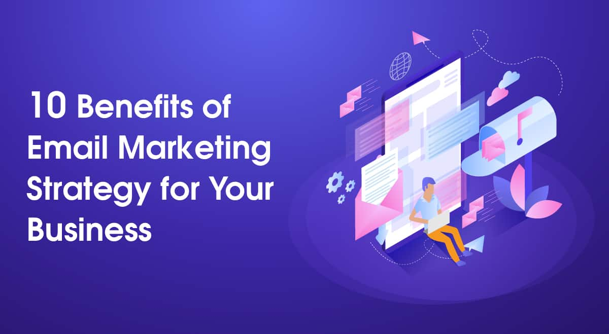 10 Benefits of Email Marketing Strategy for Your Business