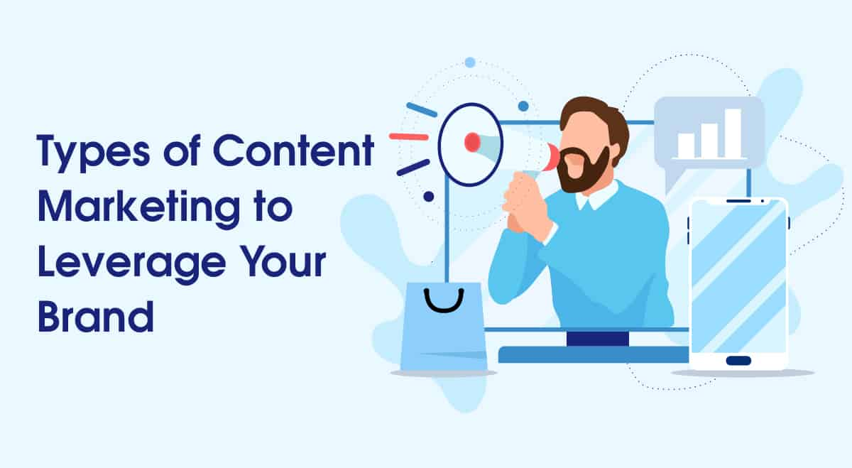 Types of Content Marketing to Leverage Your Brand!