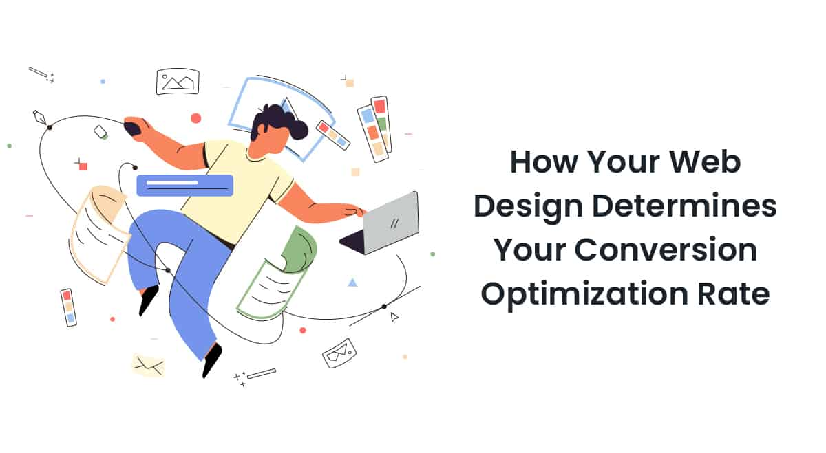 How Your Web Design Determines Your Conversion Optimization Rate