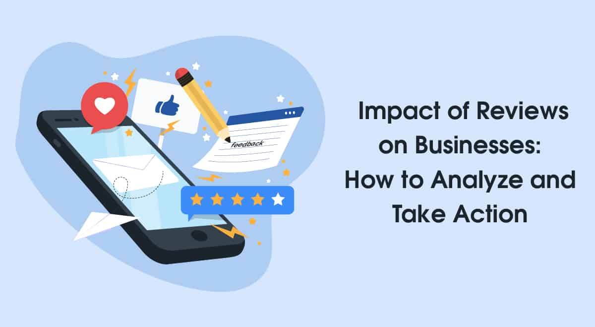 Impact of Reviews on Businesses: How to Analyze and Take Action