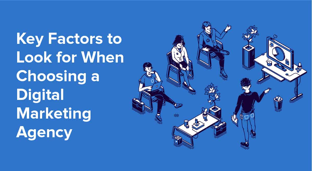 Key Factors to Look for When Choosing a Digital Marketing Agency