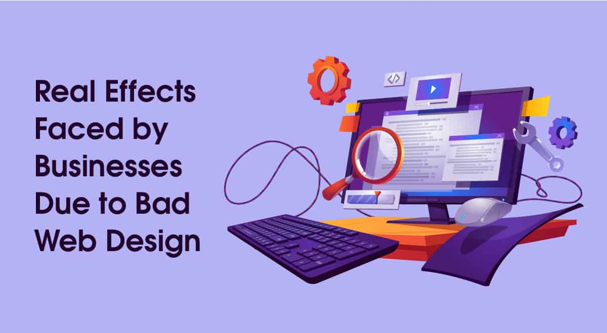 Real Effects Faced by Businesses Due to Bad Web Design